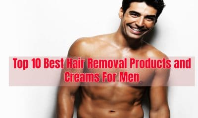 Top 10 Best Hair Removal Products and Creams For Men
