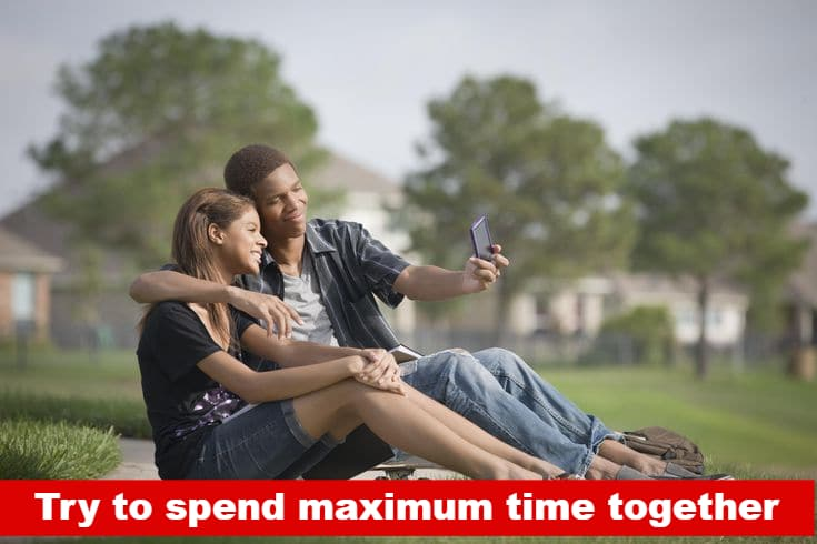 Try to spend maximum time together