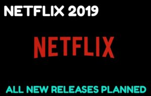 All New Planned Releases for 2019 on Netflix