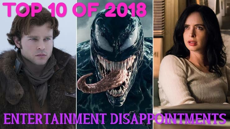 Top 10 Disappointments of Entertainment in 2018