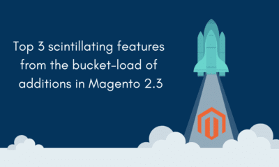 Top 3 scintillating features in Magento 2.3