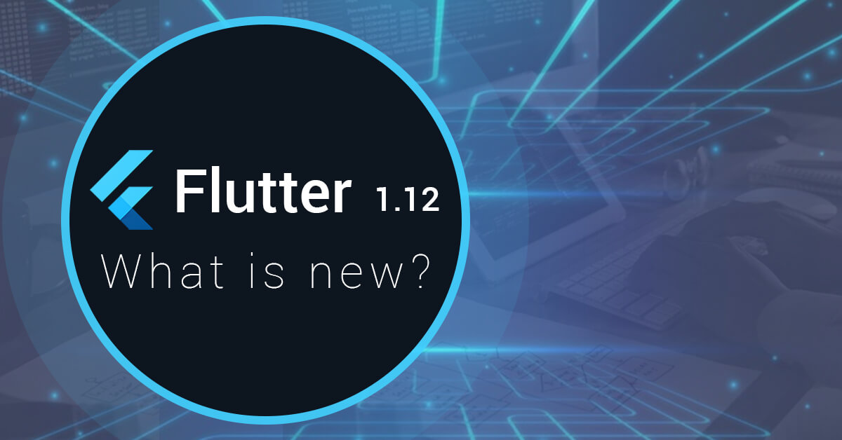 Flutter 1.12 what is new