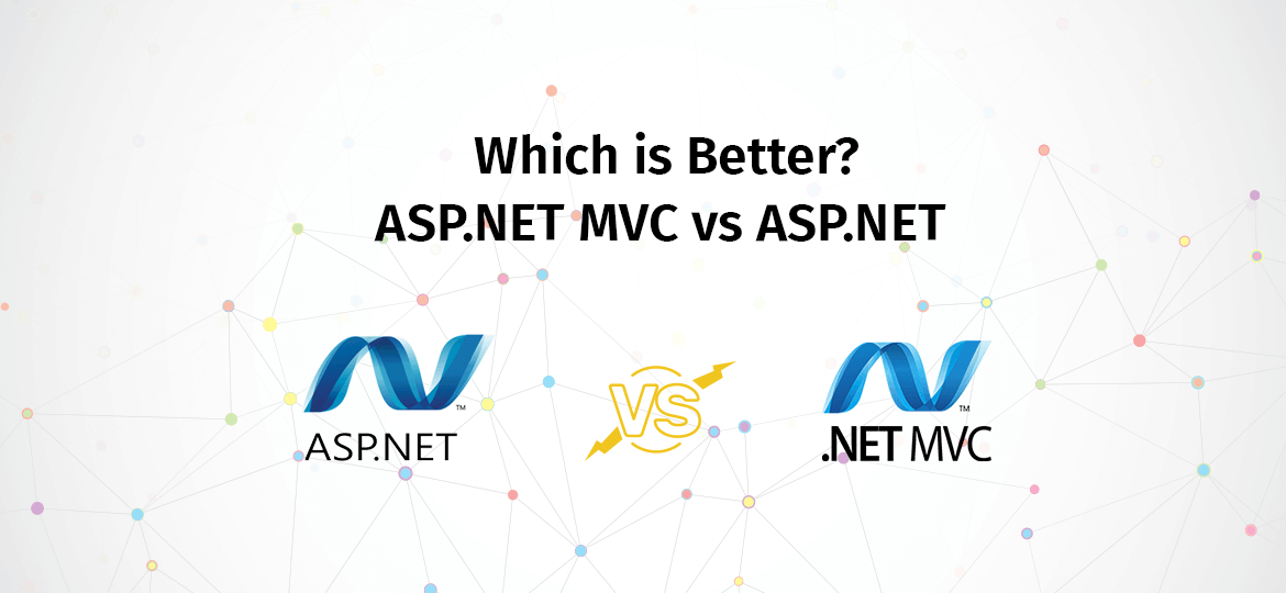 Which is Better? ASP.NET MVC VS ASP.NET